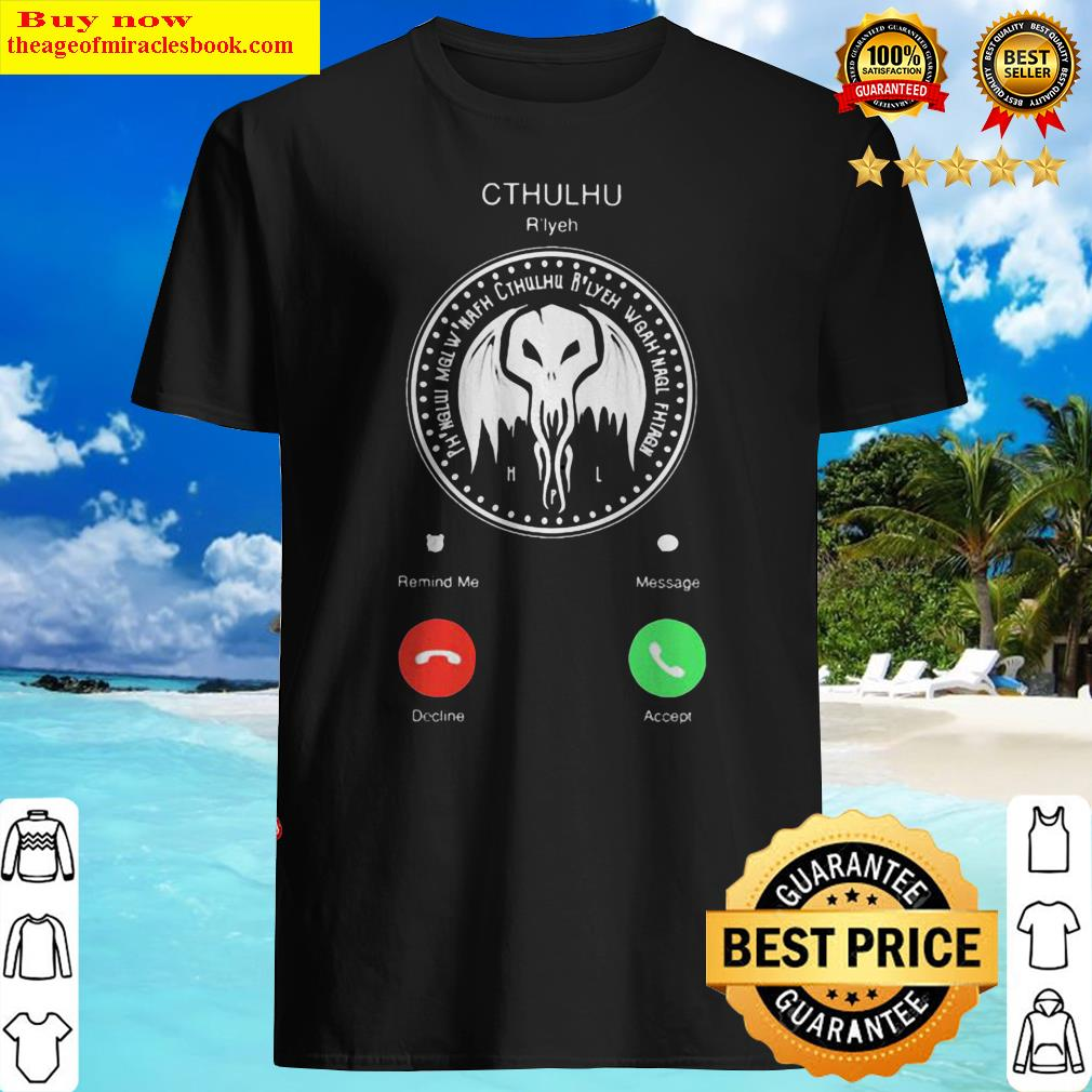 The Call Of Cthulhu Is Calling Shirt