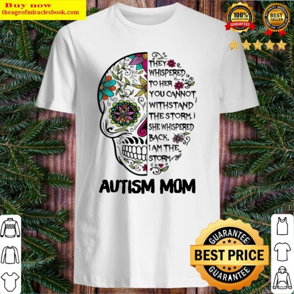 They Whispered To Her You Can Not Withstand The Storm Autism Mom Skull Shirt