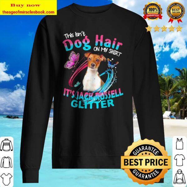 This isn't dog hair on my shirt it's jack russell glitter Sweater