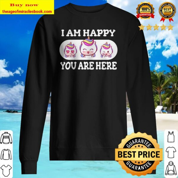 Unicorn I am happy you are here Sweater