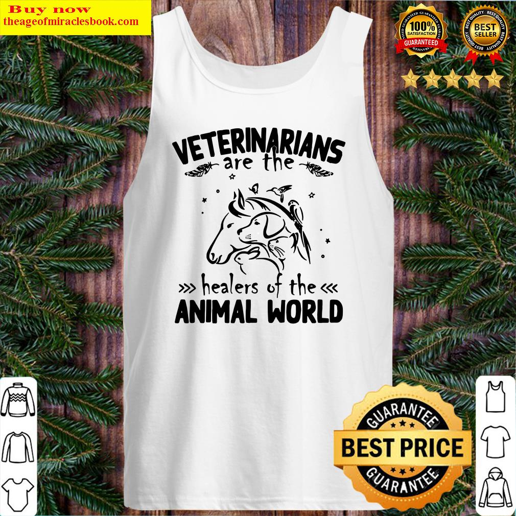 Veterinarians are the healers of the animal world Tank Top