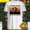 Vintage note music you hear the music but you feel the bass Shirt