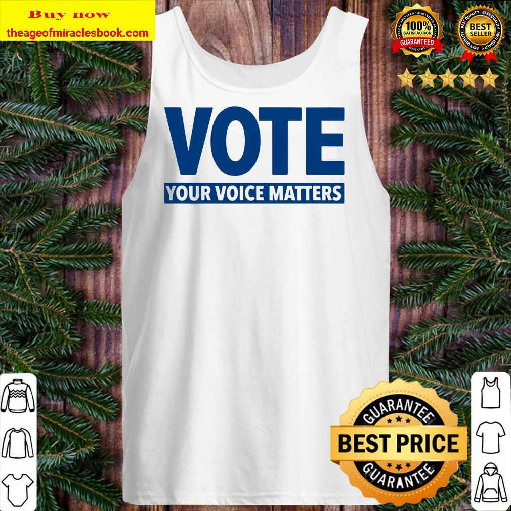 Vote – Your Voice Matters Election Tank top
