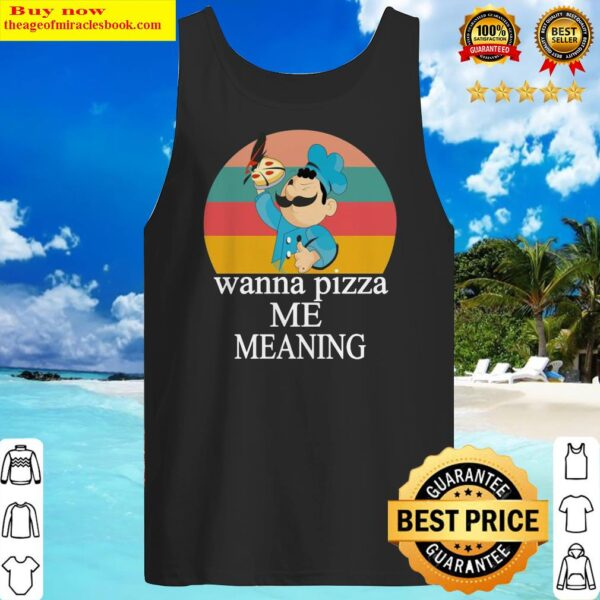 Wanna pizza me meaning Tank Top