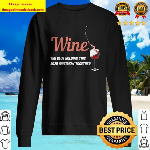 Wine the glue holding this 2020 shitshow together Sweater