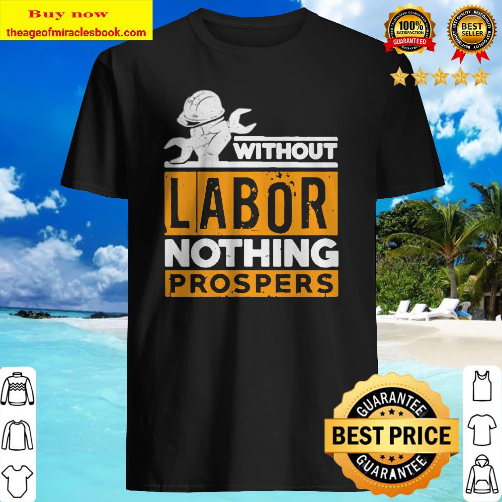 Without labor nothing prospers Shirt