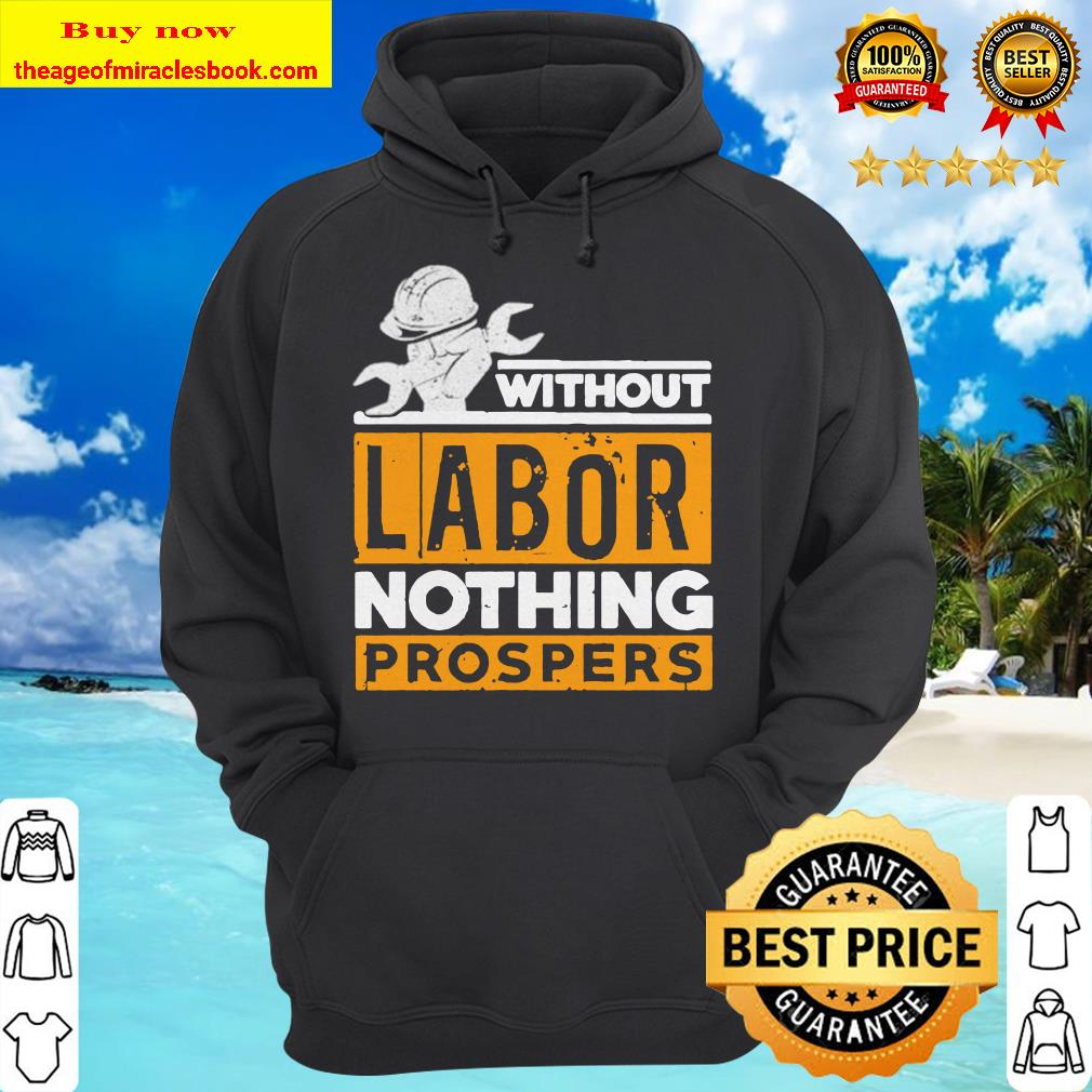Without labor nothing prospers hoodie
