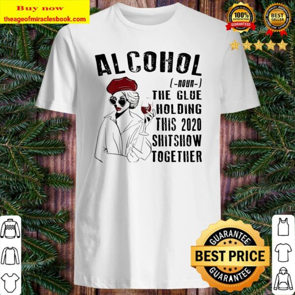 Womens Womens Alcohol The Glues Holding This 2020 Shitshow Together Shirt