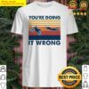 You're doing it wrong accident motobike vintage Shirt