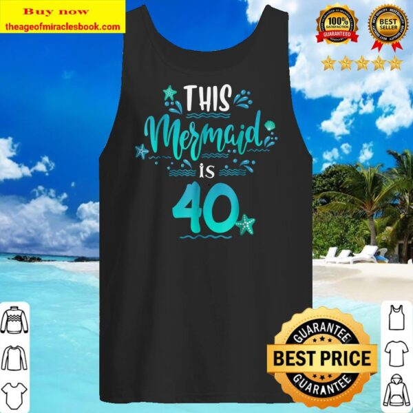 40th Birthday Shirt Funny This Mermaids Is 40 Gift Tank top