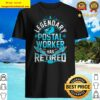 A Legendary Postal Worker Has Retired Funny Gift Shirt