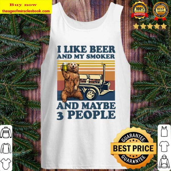 Bear I Like Beer And My Smoker And Maybe 3 People Tank Top