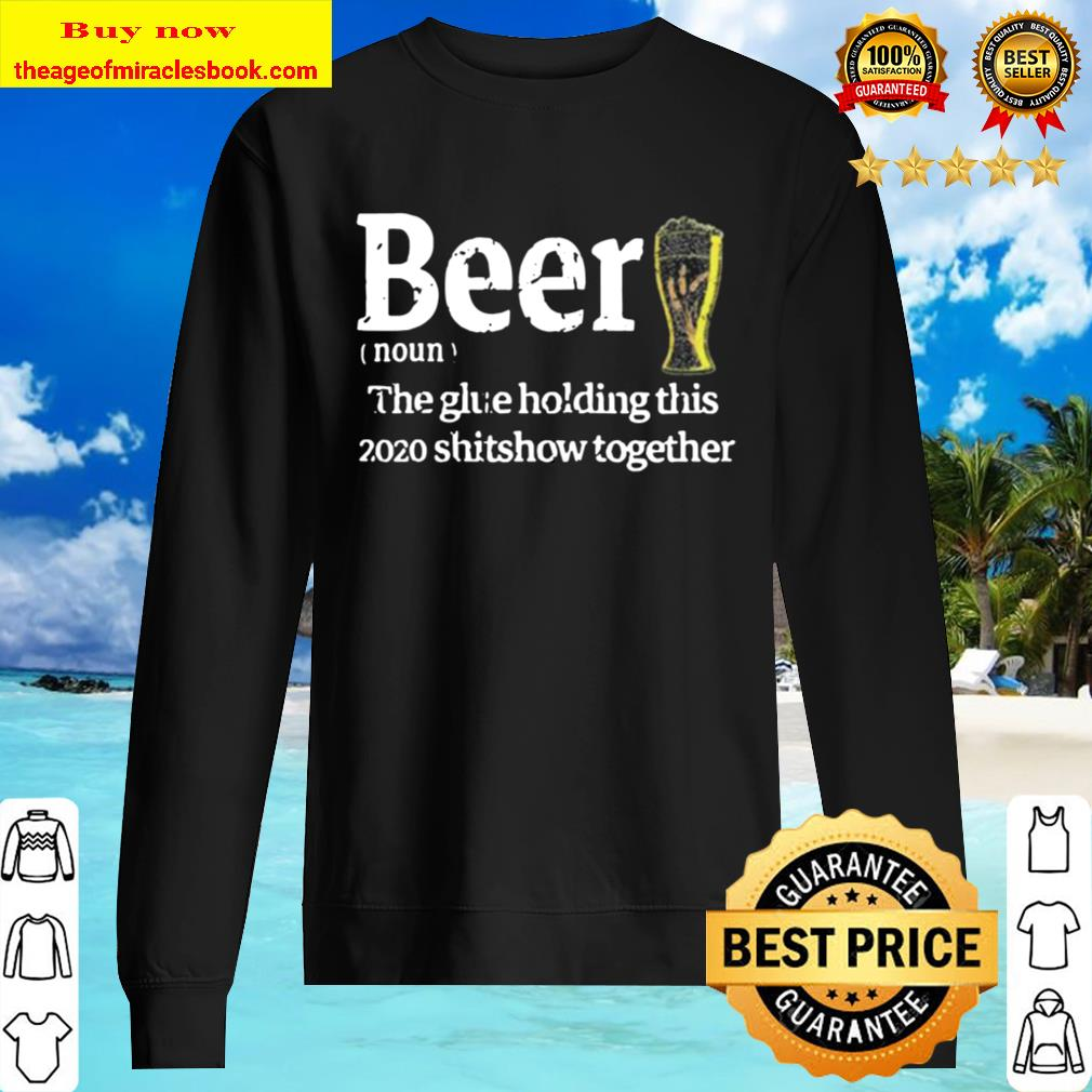 Beer Noun Glue Holding This 2020 Shitshow Together Sweater