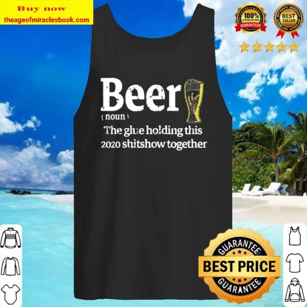 Beer Noun Glue Holding This 2020 Shitshow Together Tank Top
