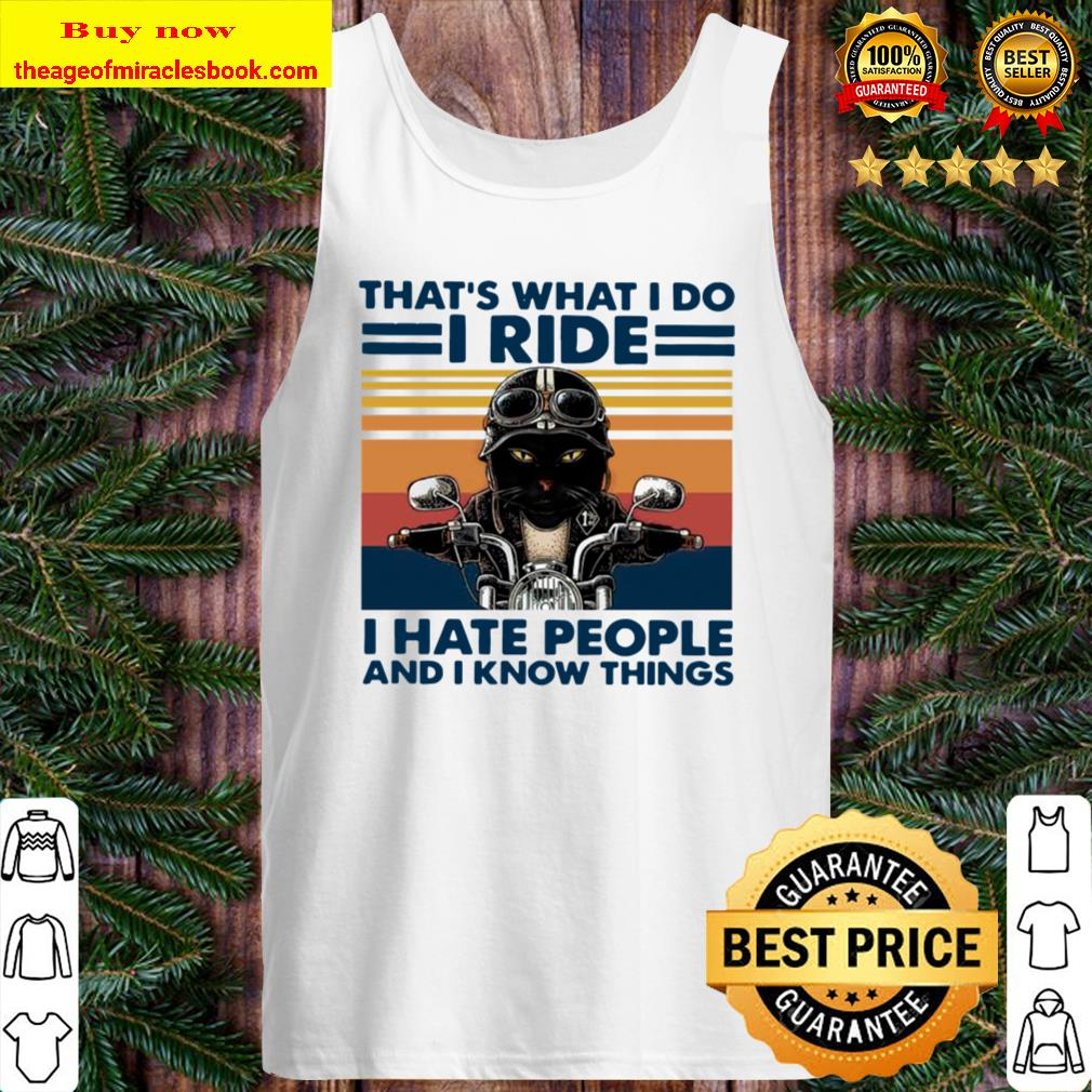 Black Cat Riding Motorcycle That's What I Do I Ride I Hate People And Tank Top