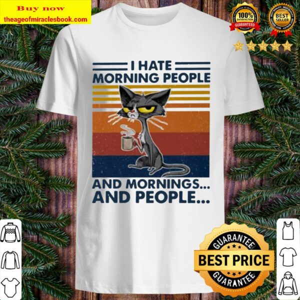 Black cat coffee I hate morning people and mornings and people vintage Shirt