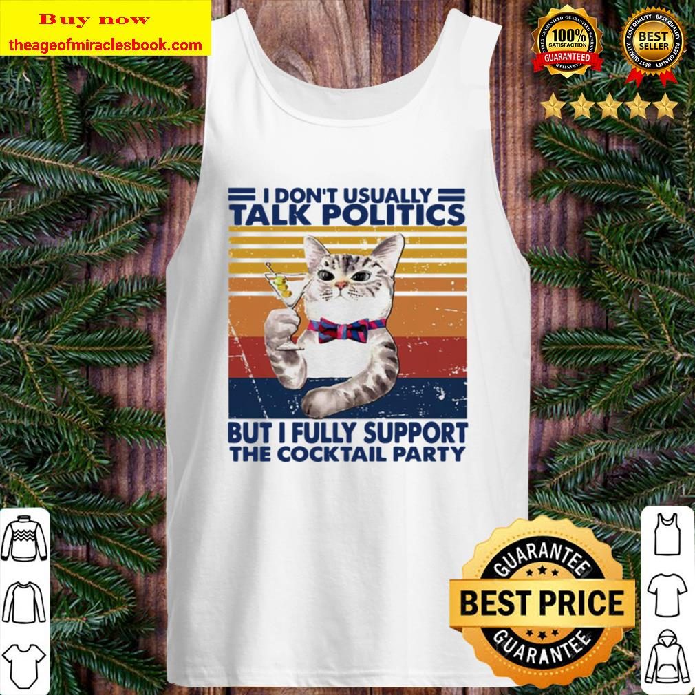 Cat I don't usually talk politics but I fully support the cocktail par Tank Top
