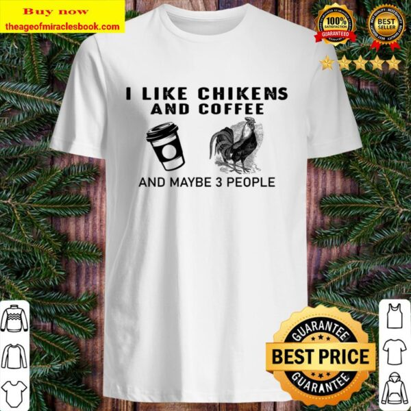 Chicken like coffee chicken and maybe 3 People Shirt