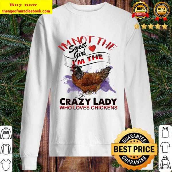 Crazy lady loves chickens - I_m Not the Sweet girl i_m the Chicken Sweater