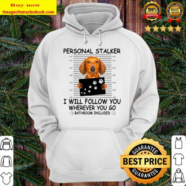 Dachshund Personal Stalker I Will Follow You Wherever You Go Bathroom Hoodie
