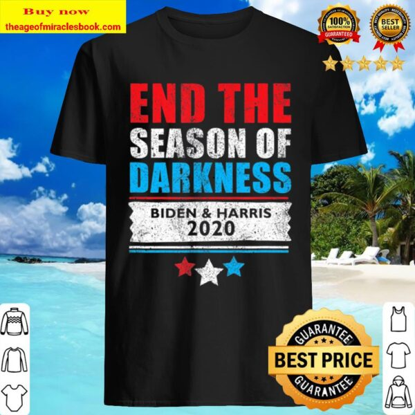 End The Season Of Darkness, Joe Biden _ Kamala Harris Shirt