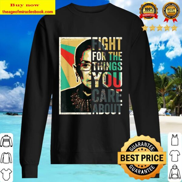 Fight For The Things You Care About TShirt Vintage Rbg Sweater