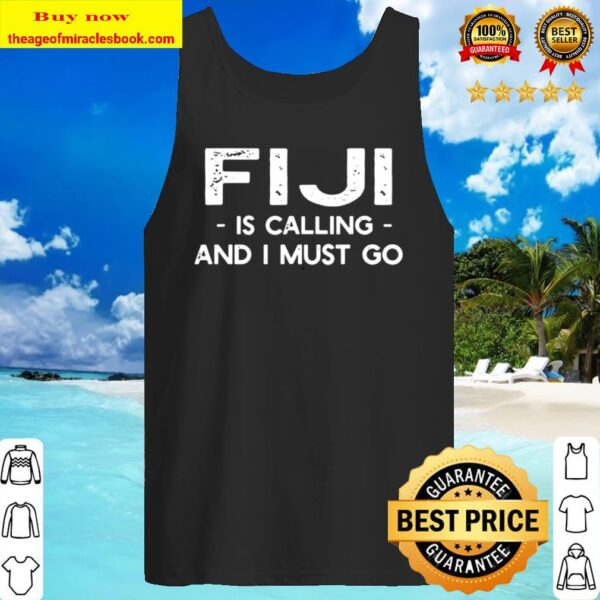 Fiji Is Calling And I Must Go – Funny Country Saying Tank Top