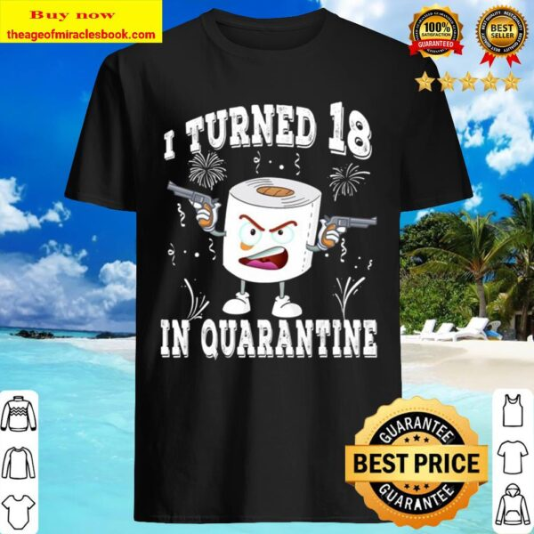 Funny 18th Birthday I Turned 18 In Quarantine 2020 Bday Gift Shirt