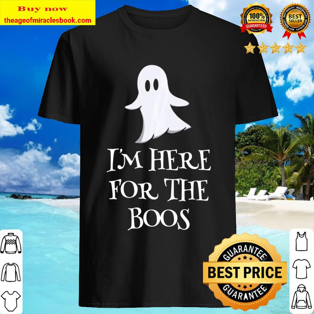 Ghostie says I'm Here for the Boos – Halloween Party Shirt