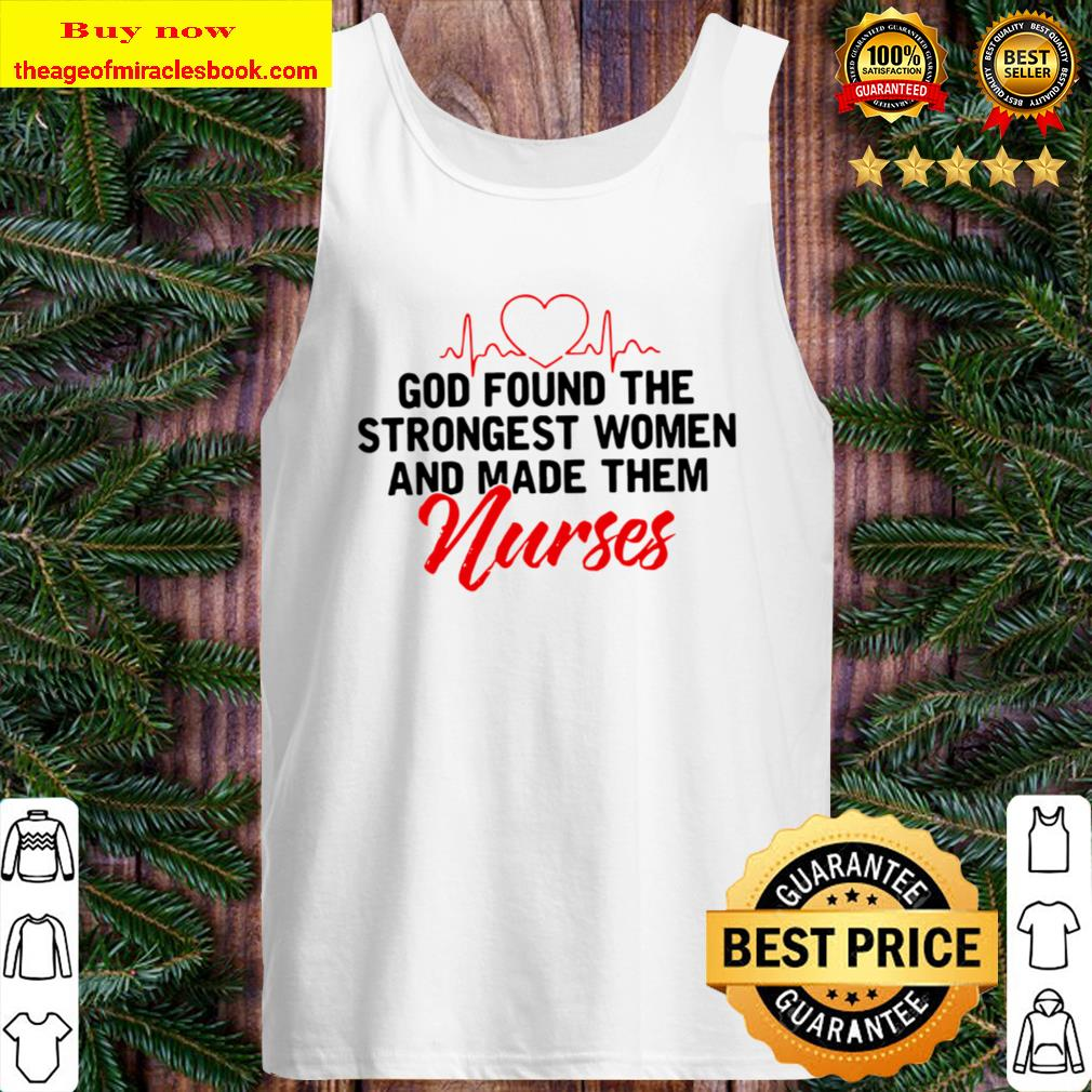 God Found The Strongest Women And Made Them Nurses Tank Top