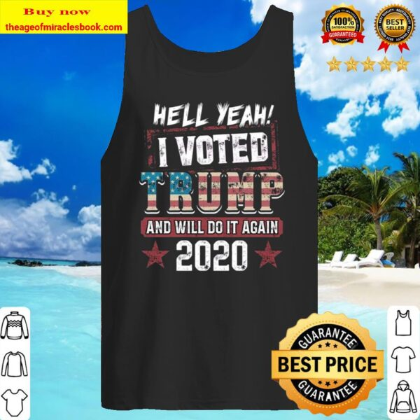 Hell Yeah I Voted Trump And Will Do It Again 2020 Tank Top