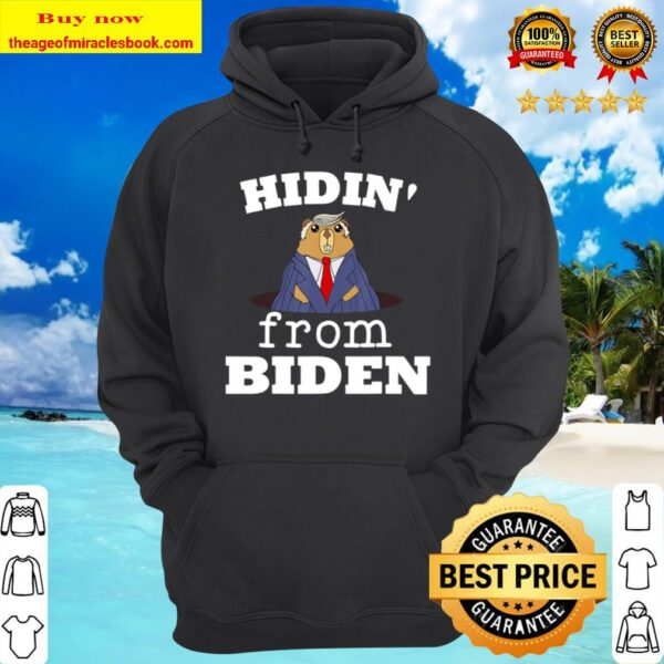 Hidin From Biden Funny Trump 2020 Quote Republican Groundhog Hoodie