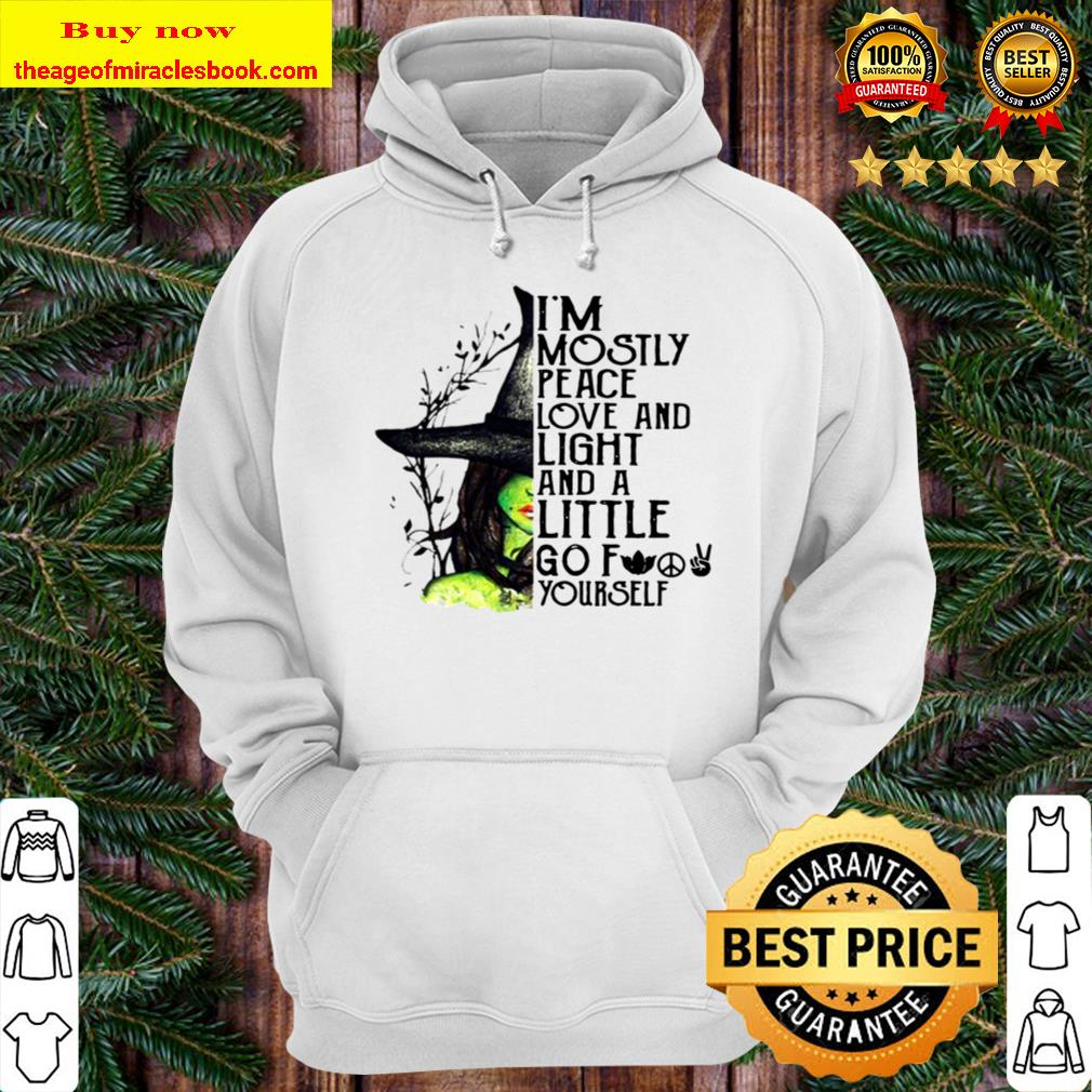 I'm Mostly Peace Love And Light And A Little Go Fuck Yourself Witch Ha Hoodie