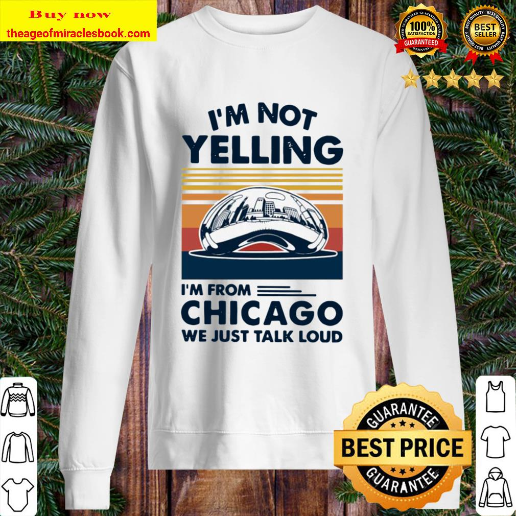 I'm not Yelling I'm from Chicago we just talk loud vintage Sweater