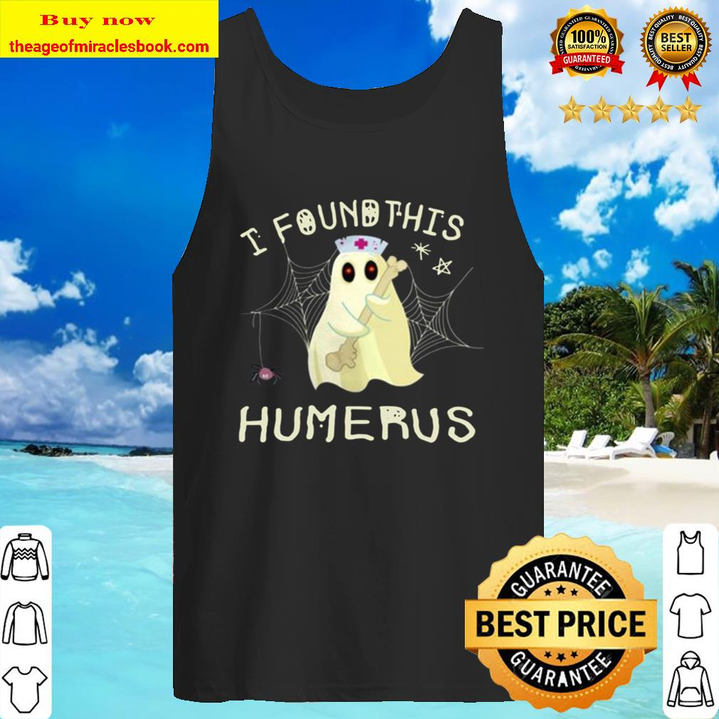 I Found This Humerus Funny Boo Ghost Nurse Halloween T-shirt Gift Tank Top