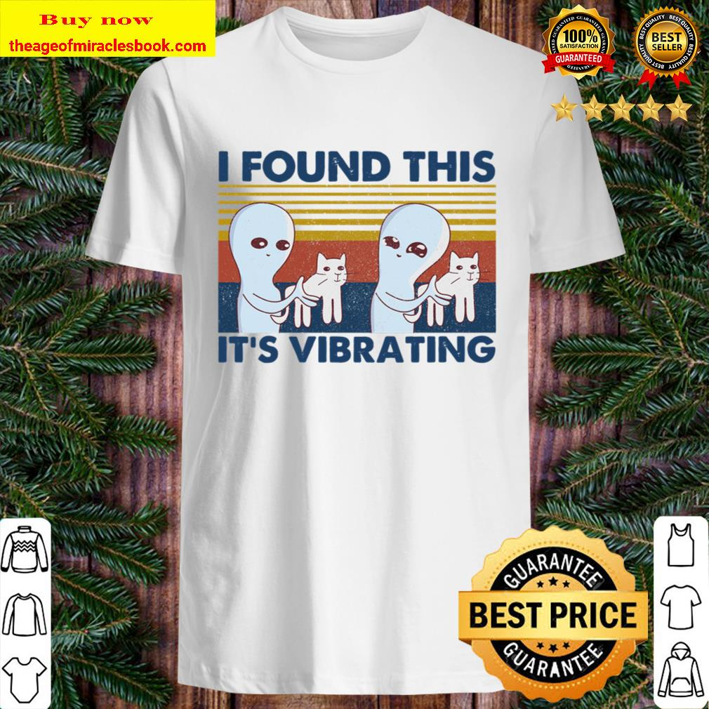 I Found This It_s Vibrating Alien Cat Shirt