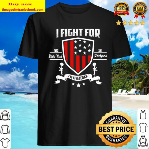 I fight for 5013 stars and stripes I'm a veteran American flag Shirt
