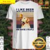 I like beer and my Labrador Retriever and maybe 3 people vintage Shirt