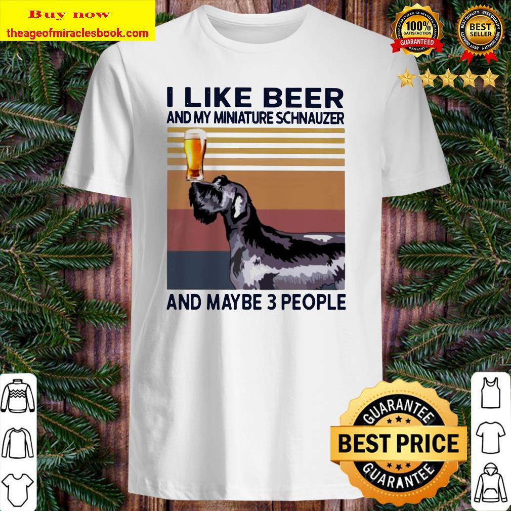 I like beer and my Miniature Schnauzer and maybe 3 people vintage Shirt