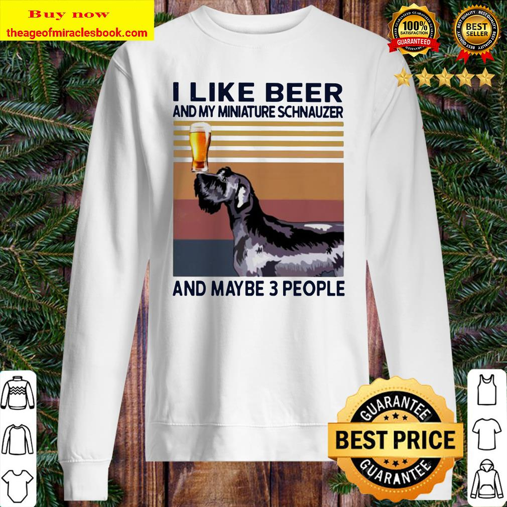 I like beer and my Miniature Schnauzer and maybe 3 people vintage Sweater