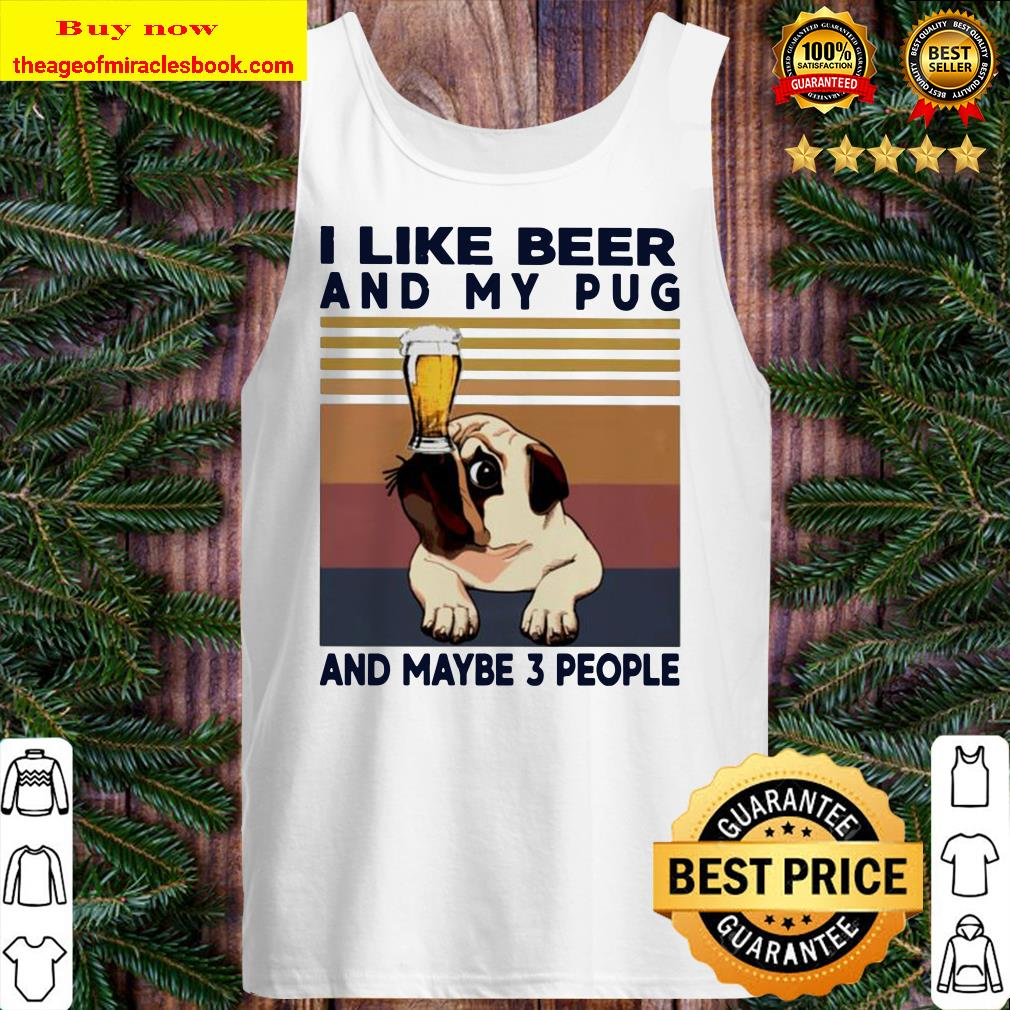 I like beer and my Pug and maybe 3 people vintage Tank top