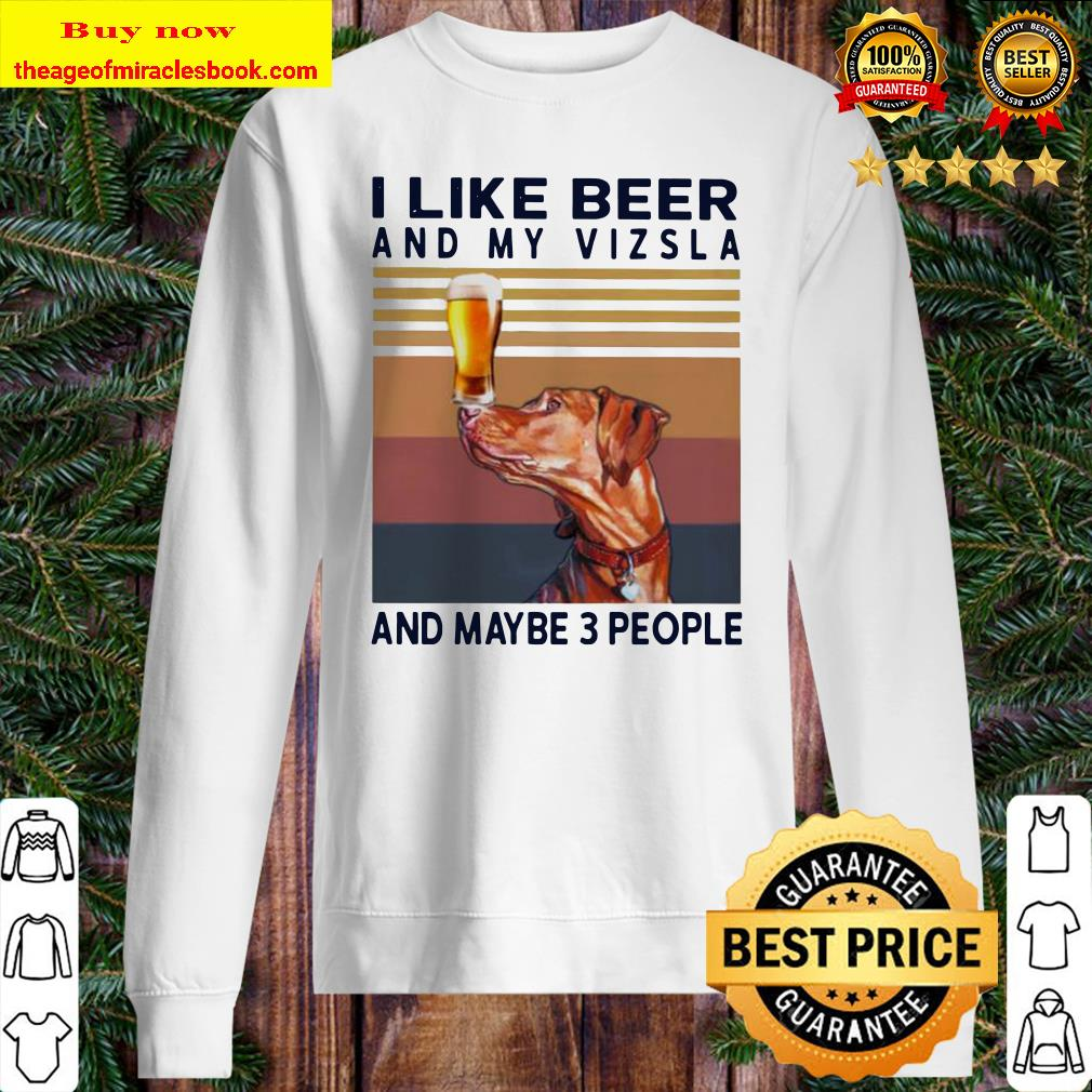 I like beer and my Vizsla and maybe 3 people vintage Sweater