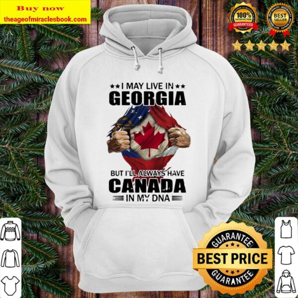 I may live in georgia but i'll always have canada in my dna Hoodie
