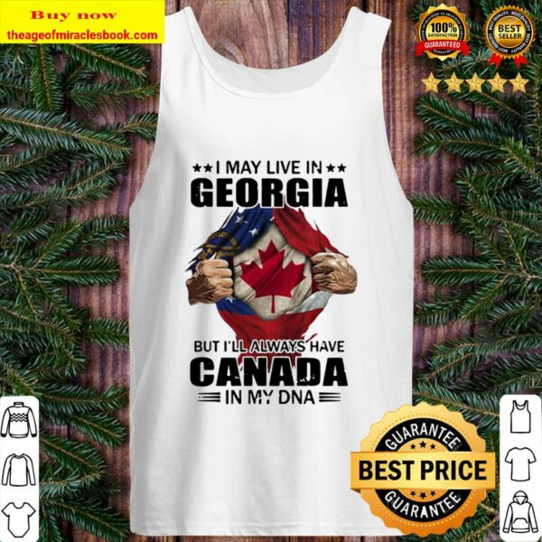 I may live in georgia but i'll always have canada in my dna Tank Top
