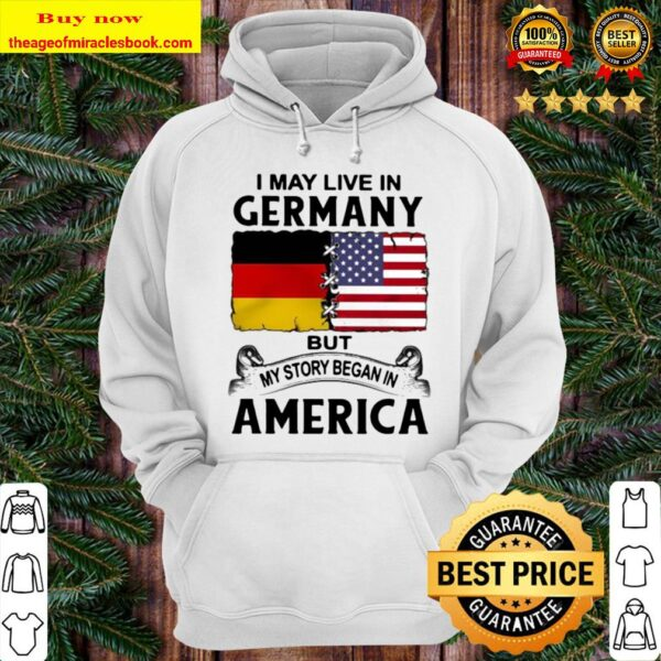 I may live in germany but my story began in america Hoodie