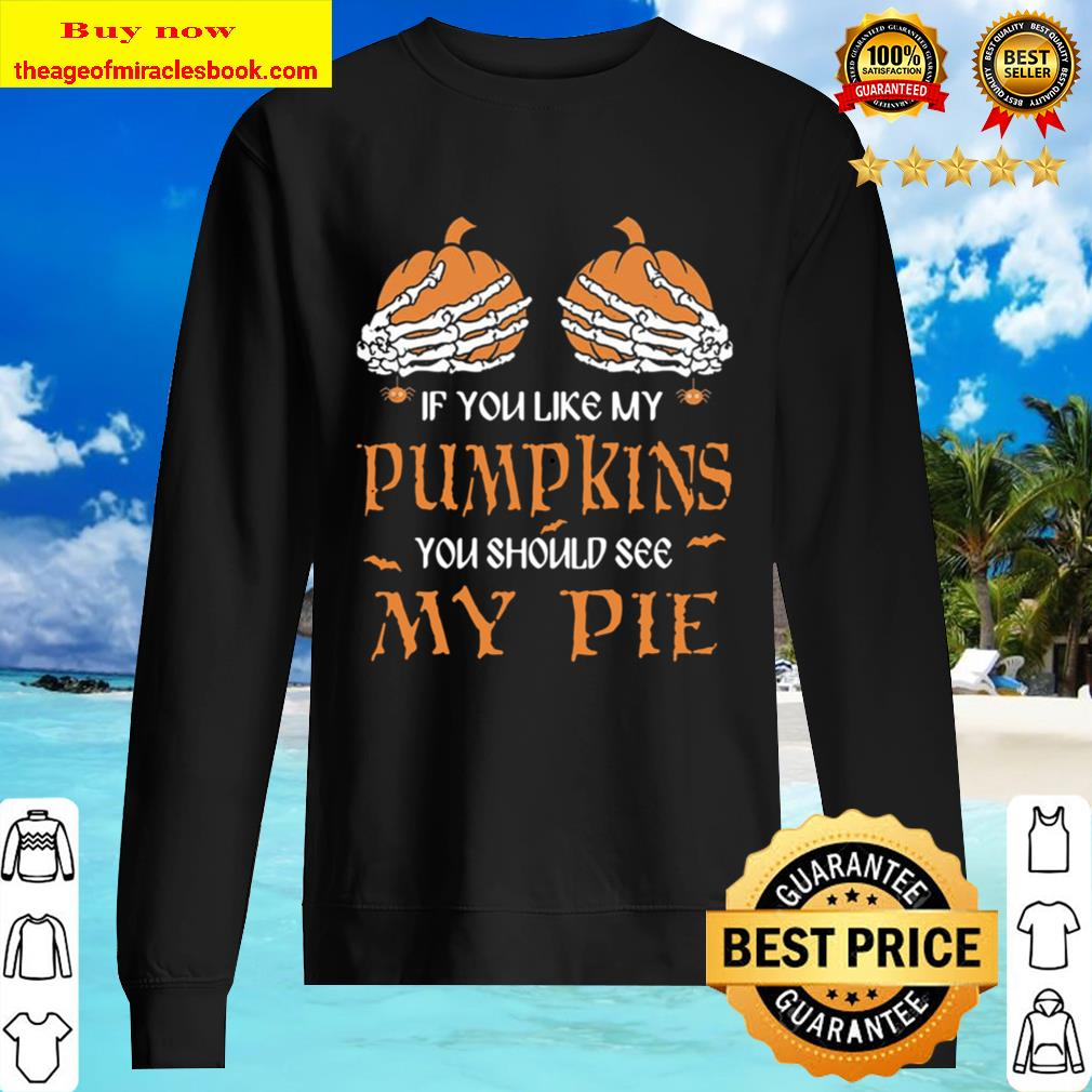 If You Like My Pumpkins You Should See My Pie Sweater