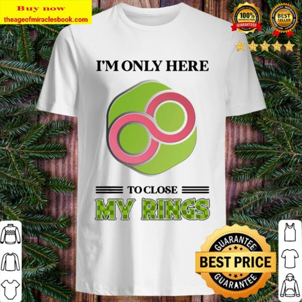 Infinity I'm only here to close my rings Shirt