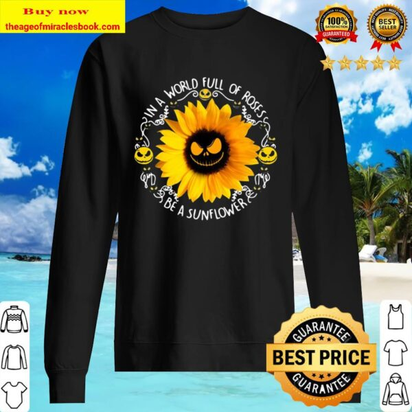 Jack Skeleton In A World Full Of Roses Be A Sunflower Sweater
