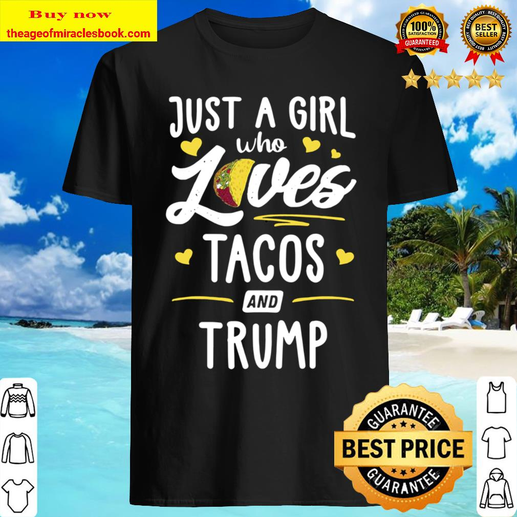 Just A Girl Who Loves Tacos And Trump Taco Gift Shirt