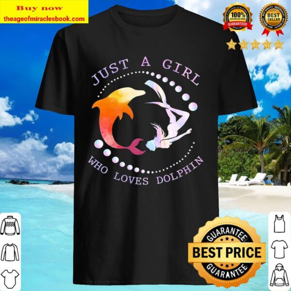 Just a girl who loves dolphin Shirt